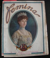 Revue FEMINA N°318 Du 15 AVRIL 1914 REINE MARY GANDARA PEINTRES MAIZEROY RECETTES CUISINE OPERA MONTAGNE LAUSNAY SOULIE - Books, Magazines, Comics