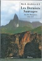 Max RADIGUET    Les Derniers SAUVAGES  Aux Iles MARQUISES 1842-1859 (2001) - Voyages