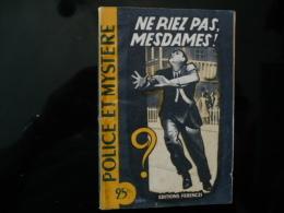"""Collection """"police Et Mystère """" N°78 """" Ne Riez Pas Mesdames"""" R Et R.Borel-Rosny - Ferenczi"""