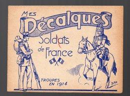 Carnet De 4 Décalcomanies SOLDATS DE FRANCE Troupes 1914. (ill Jean) (PPP15526) - Vieux Papiers