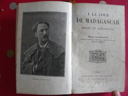 A La Cour De Madagascar. Magie Et Diplomatie. Marius Cazeneuve. Ranavalo Manjaka. Delagrave 1896 - Books, Magazines, Comics