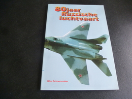 80 Jaar Russische Luchtvaart : Van +/- Wereldoorlog 1 Tot 1991 - Histoire