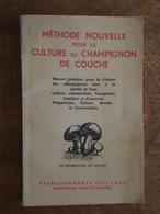 Méthode Nouvelle Pour La Culture Du Champignon De Couche Des Etablissements Culturex à Annemasse, Manuel Pratique Pour.. - Nature