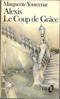 Alexis / Le Coup De Grâce Par Marguerite Yourcenar - Folio N°1041 - Books, Magazines, Comics