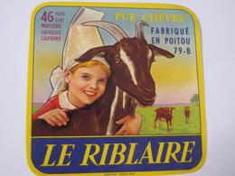 Etiquette De Fromage LE RIBLAIRE Pur Chèvre Fabriqué En Poitou 46% 79-B - Cheese