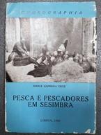 SESIMBRA - MONOGRAFIAS - « Pesca E Pescadores Em Sesimbra»Chorographia (Autor:Maria Alfreda Cruz - 1966) - Livres, BD, Revues