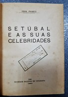 SETUBAL - MONOGRAFIAS - « Setubal E As Suas Celebridades» (Autor: Fran Paxeco - 1930) - Livres, BD, Revues