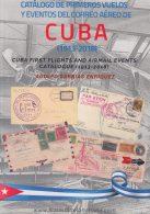 CATALOGO DE PRIMEROS VUELOS Y EVENTOS DEL CORREO AÉREO DE CUBA - CUBAN FIRST FLIGHT AND AIRMAIL EVENTS CATALOGUE. - Posta Aerea