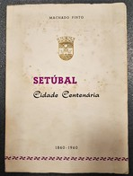 SETUBAL - MONOGRAFIAS - « Setubal - Cidade Centenária» (Autor: Machado Pinto - 1860-1960) - Books, Magazines, Comics
