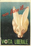 """1668 """" NON FARE IL .......VOTA LIBERALE """" CART. POSTALE  ILLUSTRATA ORIG.  NON SPED. - Partiti Politici & Elezioni"""
