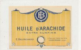 H 13 - ETIQUETTE  HUILE D'ARACHIDE   EXTRA SURFINE  E. BALONCHARD  COMPIEGNE - Labels
