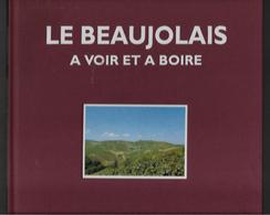 Le Beaujolais à Voir Et à Boire   Michel Aulas & Xavier Chomarat - Bourgogne
