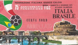TICKET ENTRADA  FOOTBALL 75 ANNIVE FONDAZIONE FIGC ITALIA BRASILE YEAR 1973- BLEUP - Tickets - Vouchers