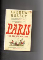 Andrew Hussey. Paris The Secret History. - Histoire