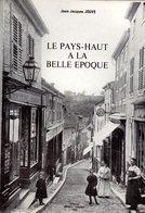 Le Pays-Haut à La Belle Epoque Par Jean-Jacques Jouve. 84 Pages. 150 CP. Edition Impact-Longwy 1980 - France