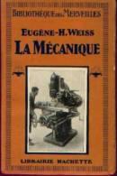 « La Mécanique » WEISS, E.-H. - Ed. Hachette -  Bibl. Des Merveilles Paris 1928 - Sciences & Technique