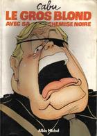 CABU: LE GROS BLOND AVEC SA CHEMISE NOIRE, Editions: Albin MICHEL (1988) - Cabu