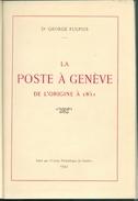 FULPIUS Georges (Dr.)., SUISSE La POSTE A GENEVE De L'ORIGINE à 1851,Ed. Union Philatélique De Genève, Genève, 1943-1944 - Philatelie Und Postgeschichte