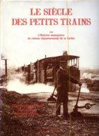 Le Siècle Des Petits Trains Ou L'histoire Exemplaire Du Réseau De La Sarthe (broché) - Livres