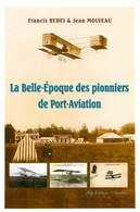 Aviation - Avions - Aviateurs - Louis Blériot - La Belle époque Des Pionniers De Port Aviation - Enghien Les Bains - Avions