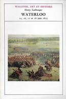 Wallonie, Art Et Culture. Waterloo. 15, 16, 17 Et 18 Juin 1815. Bonaparte - Culture
