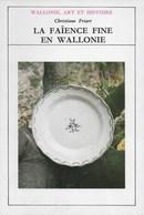 Wallonie, Art Et Histoire. La Faïence Fine En Wallonie. Andenne, Nimy, Arlon, Tournai, Etc... - Culture