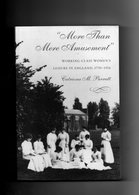 Catriona M. Parratt. More Than Mere Amusement. Working-class Women's Leisure In England 1750-1914. - History