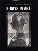 X-Rays In Art, Par Arturo Giladorni/Riccardo Ascani Orsini/Silvia Taccani. - Histoire De L'Art Et Critique