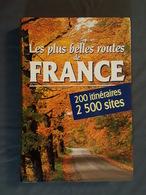 Les Plus Belles Routes De France - 200 Itinéraires, 2500 Sites - Superbement Commenté Et Illustré - Viajes