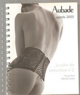 Aubade Agenda 2003 Leçons De Séduction N°2 Photographies De Hervé Lewis - Dentelles Et Tissus