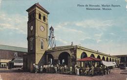 MATAMOROS, Mexico, PU-1914; Plaza De Mercado, Market Square - Mexique