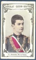 Chromo Chocolat Guerin-Boutron Livre D'or Célébrités Contemporaines - 47 Alexandre Roi De Serbie - Guerin Boutron