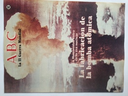 Fascículo La Fabricación De La Bomba Atómica. ABC La II Guerra Mundial. Nº 92. 1989. Editorial Prensa Española. Madrid. - Revistas & Periódicos