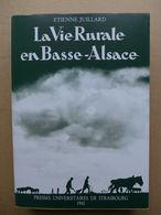 Etienne Juillard - La Vie Rurale Dans La Plaine De Basse-Alsace. Essai De Géographie Sociale - Alsace