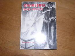 CHARLEROI PAYS VERRIER Régionalisme Pays Noir Industrie Verre Verreries Glacerie Lodelinsart Gilly Roux Jumet Glaverbel - Culture
