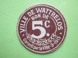 Bon De Nécessité 1914-1918 - Ville De WATTRELOS (Nord 59) Garanti Par La Ville 9.1915 - BON De 5 Centimes Signature Du>> - Bons & Nécessité