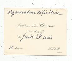 Carte De Visite , Organisation Définitive ,Madame Léon Ulmann Sera Chez Elle Le 28 Mai ,16 Heures - Visitenkarten