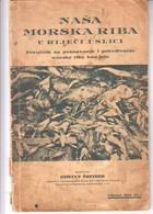 HRVATSKA   SPLIT 1938  PRIRUČNIK   NAŠA  MORSKA RIBA  U RIJEČI  I SLICI - Books, Magazines, Comics