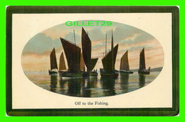 SAILS, VOILIERS - OFF TO THE FISHING - TRAVEL IN 1910 - NATIONAL SERIES - - Voiliers