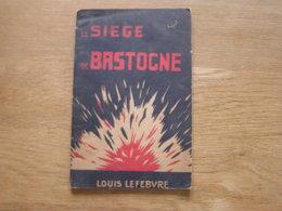 LE SIEGE DE BASTOGNE L Lefèbvre Régionalisme Ardenne Guerre 40 45 Batailles Des Ardennes - Weltkrieg 1939-45
