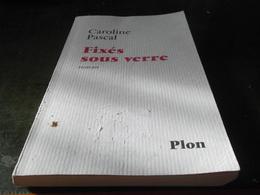 FIXES SOUS VERRE DE CAROLINE PASCAL - Livres, BD, Revues
