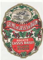 AN 341 -/ ETIQUETTE  DE CREME DE CASSIS DE DIJON  CASSIS BAILLY 18°  DIJON - Labels
