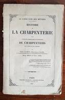 HISTOIRE DE LA CHARPENTERIE Et Des Anciennes Communauté Et Confréries De Charpentier De La France Et De La Belgique - Histoire