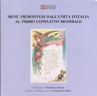 MENU' PIEMONTESI DALL'UNITA' D'ITALIA AL PRIMO CONFLITTO MONDIALE - Catalogo Mostra 2011 - Books, Magazines, Comics