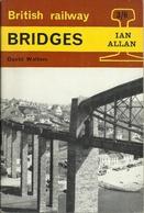BRITISH RAILWAY BRIDGES - DAVID WALTERS - IAN ALLAN 1963 ( Railroad Chemins De Fer Eisenbahnen ) - Chemin De Fer