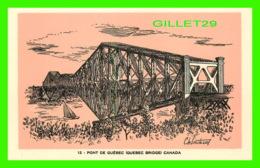 QUÉBEC - LE PONT DE QUÉBEC PAR C. LESAUTEUR - IMPRIMERIE CANADA ENR - - Québec - La Cité