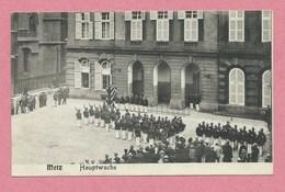 57 - METZ - Hauptwache - Relève De La Garde - Feldpost - Metz