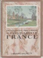 Encyclopédie Par L'image - Géographie De La France - Encyclopédies