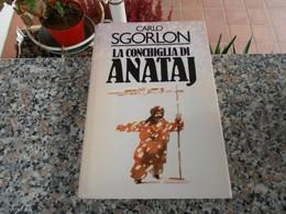 La Conchiglia Di Anataj - Carlo Sgorlon - Libri, Riviste, Fumetti