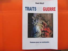 CLAUDE VEILLET - TRAITS DE GUERRE - POEMES POUR UN CENTENAIRE - 2014 - Edité Par L'auteur - Poésie